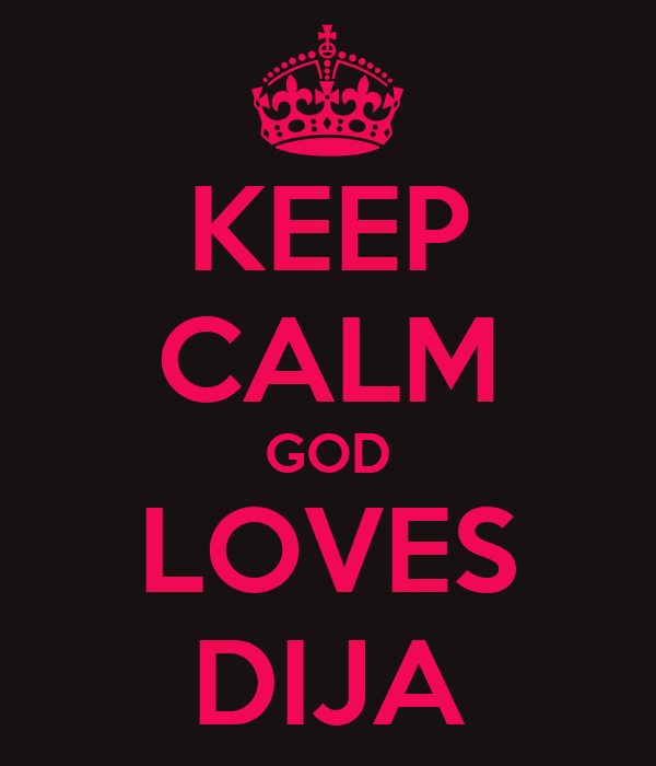 KEEP CALM GOD LOVES DIJA