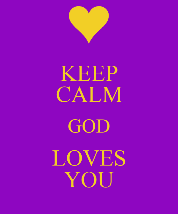 KEEP CALM GOD LOVES YOU