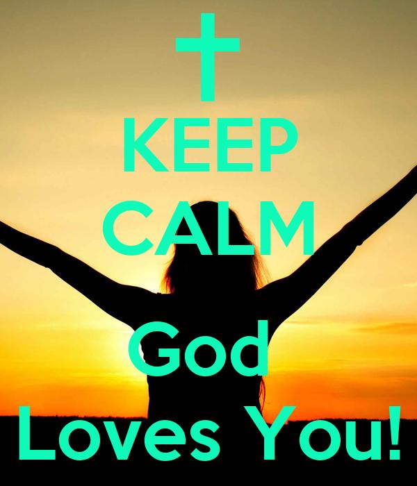KEEP CALM  God  Loves You!