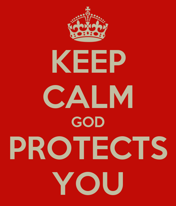 KEEP CALM GOD PROTECTS YOU