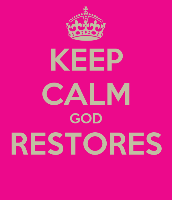 KEEP CALM GOD RESTORES