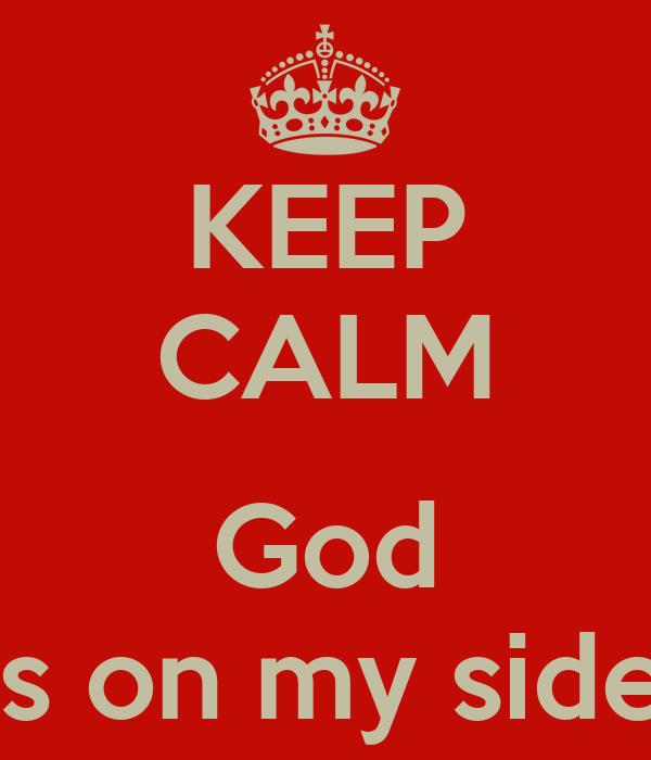 KEEP CALM  God 's on my side