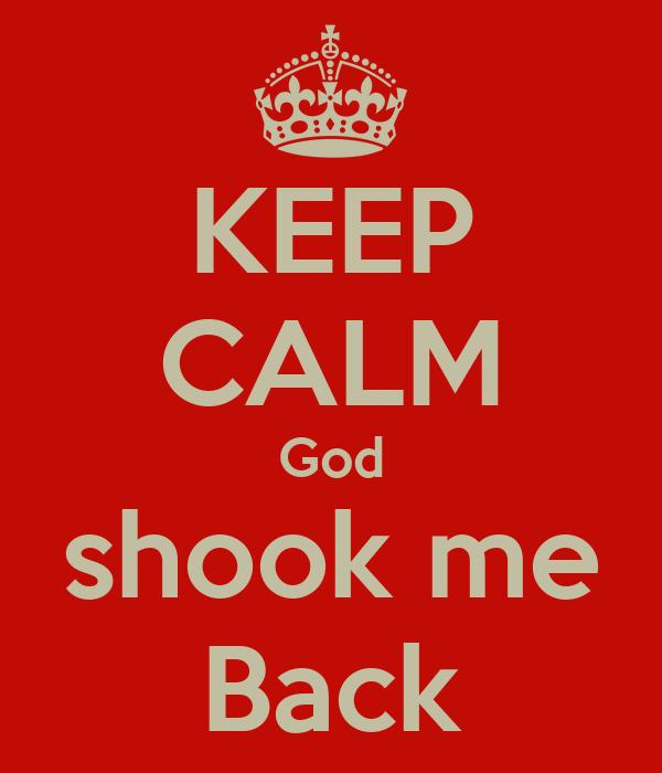 KEEP CALM God shook me Back