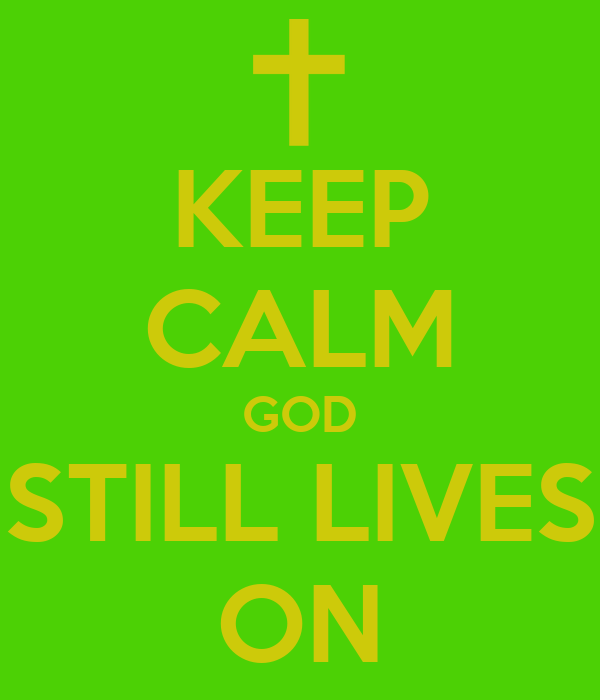 KEEP CALM GOD STILL LIVES ON
