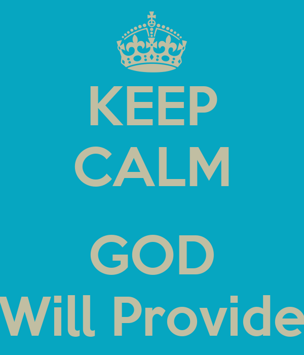 KEEP CALM  GOD Will Provide