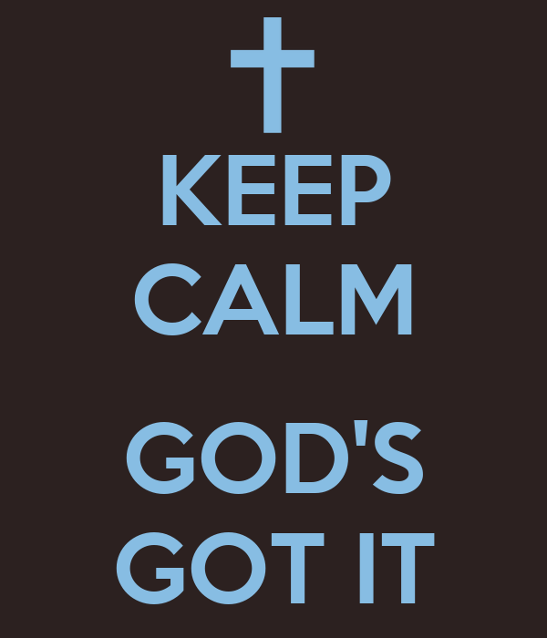 KEEP CALM  GOD'S GOT IT