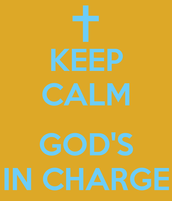 KEEP CALM  GOD'S IN CHARGE