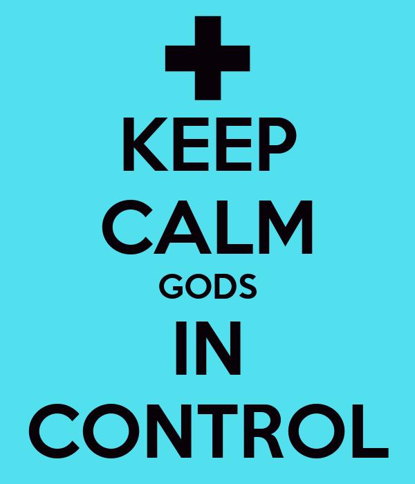 KEEP CALM GODS IN CONTROL