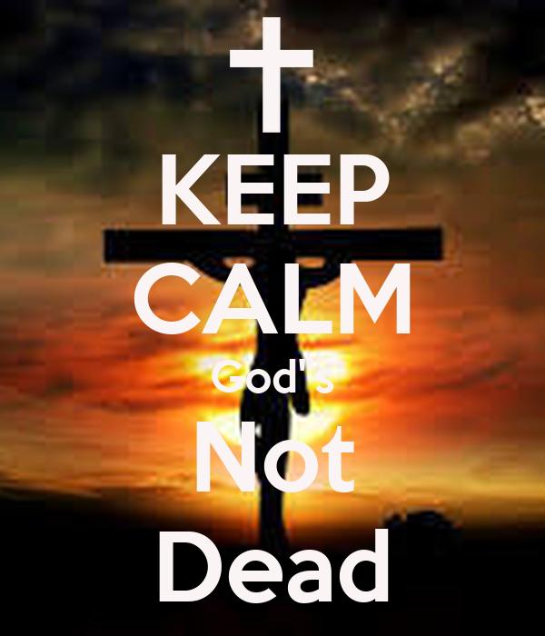"""KEEP CALM God""""s Not Dead"""