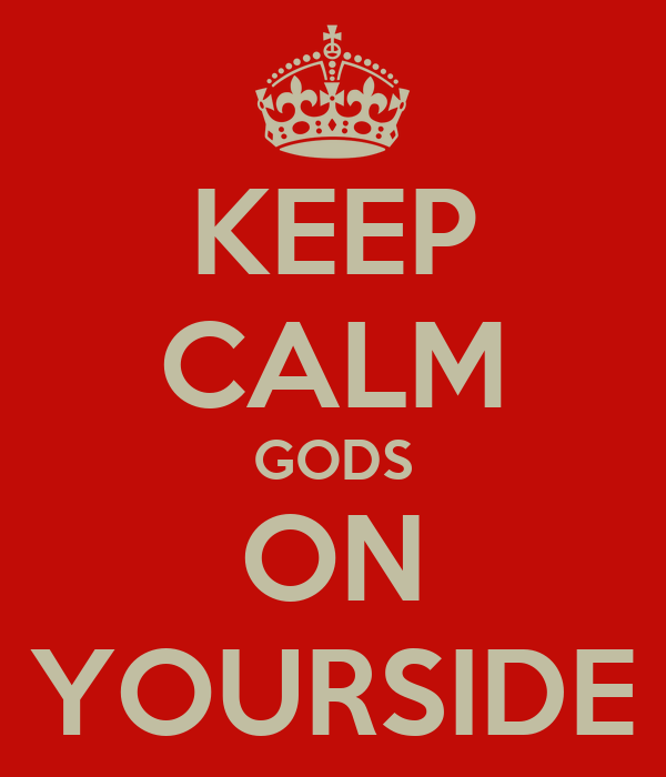 KEEP CALM GODS ON YOURSIDE