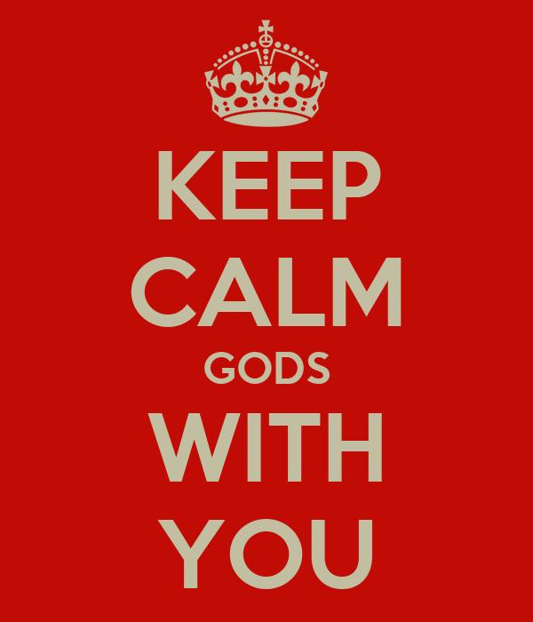 KEEP CALM GODS WITH YOU