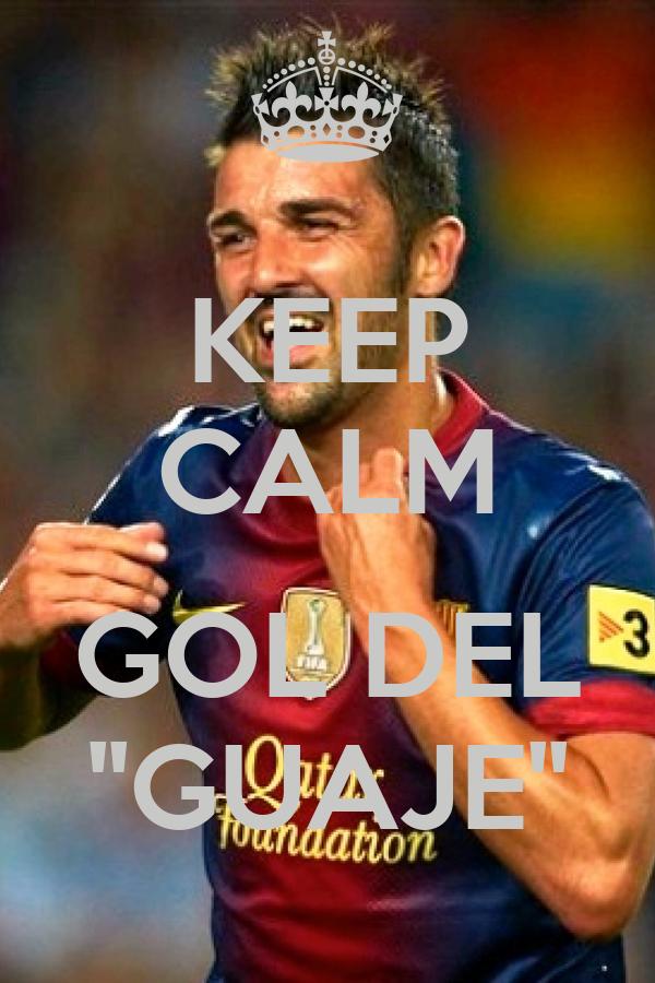 KEEP CALM  GOL DEL ''GUAJE''