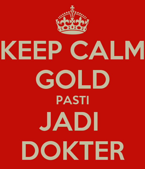 KEEP CALM GOLD PASTI JADI  DOKTER