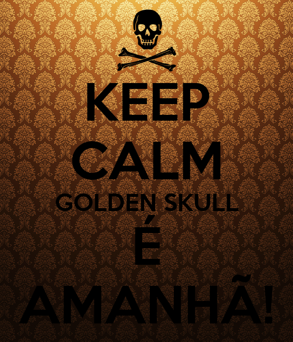 KEEP CALM GOLDEN SKULL É AMANHÃ!