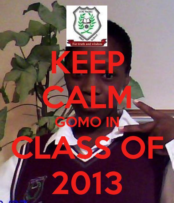 KEEP CALM GOMO IN CLASS OF 2013