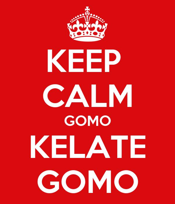 KEEP  CALM GOMO KELATE GOMO