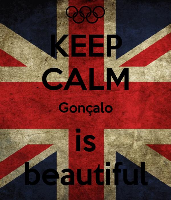 KEEP CALM Gonçalo is beautiful