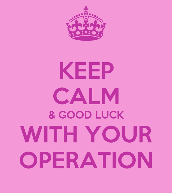 No news is good news!  - Page 9 Keep-calm-good-luck-with-your-operation-1