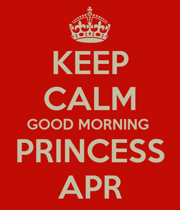 Keep Calm Good Morning Princess Apr Poster Rulo Keep Calm O Matic