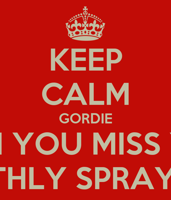 KEEP CALM GORDIE WHEN YOU MISS YOUR MONTHLY SPRAY TAN!