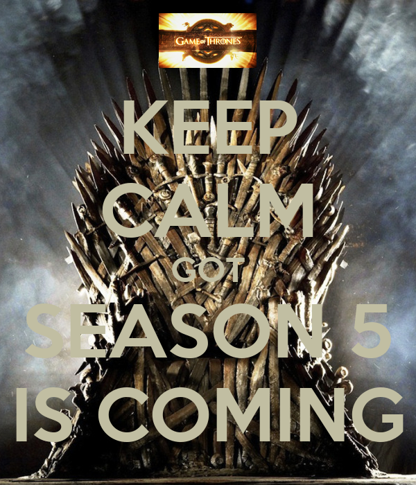 KEEP CALM GOT SEASON 5 IS COMING