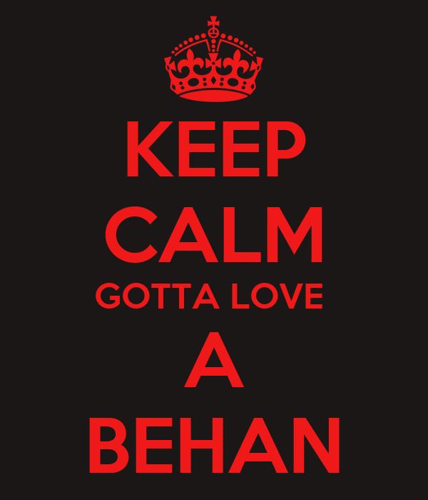 KEEP CALM GOTTA LOVE  A BEHAN