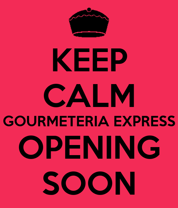 KEEP CALM GOURMETERIA EXPRESS OPENING SOON