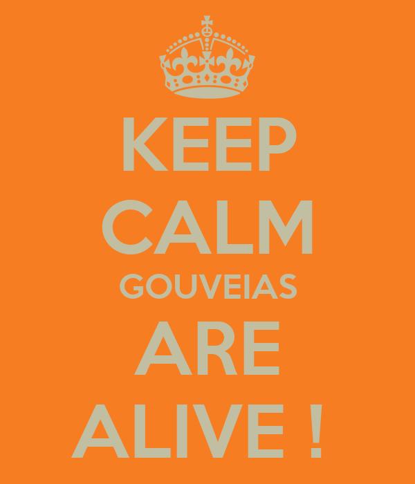 KEEP CALM GOUVEIAS ARE ALIVE !