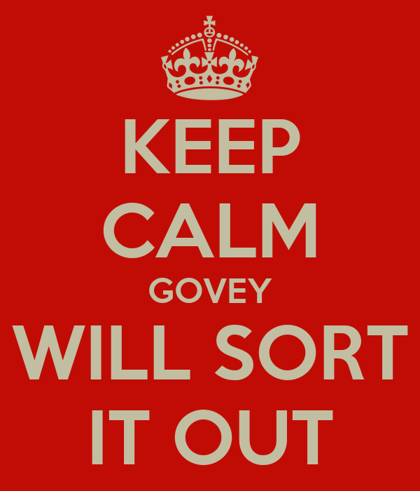 KEEP CALM GOVEY WILL SORT IT OUT