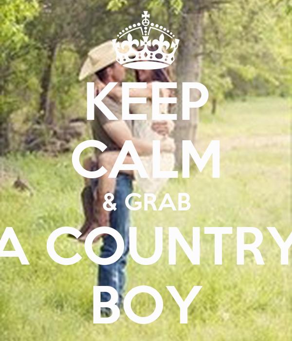 KEEP CALM & GRAB A COUNTRY BOY