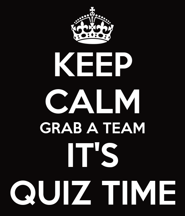 KEEP CALM GRAB A TEAM IT'S QUIZ TIME