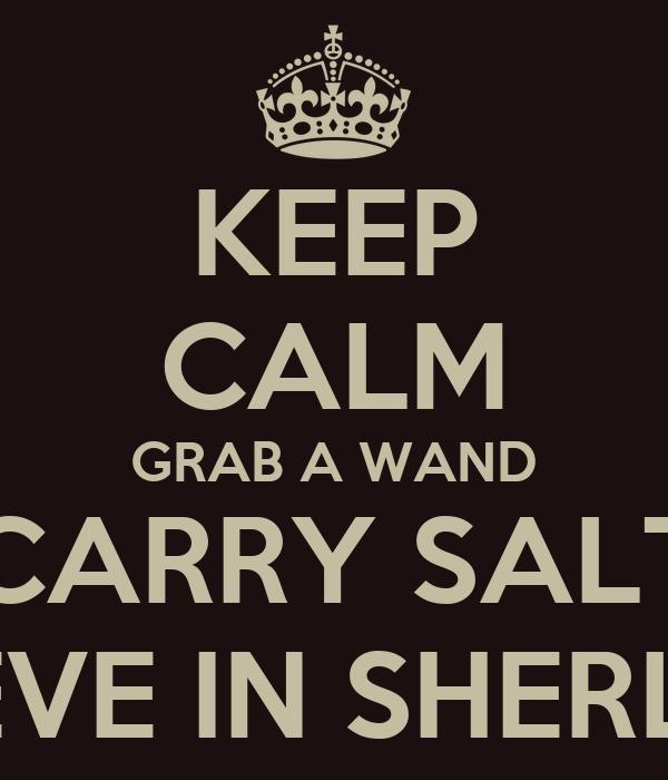 KEEP CALM GRAB A WAND CARRY SALT BELIEVE IN SHERLOCK
