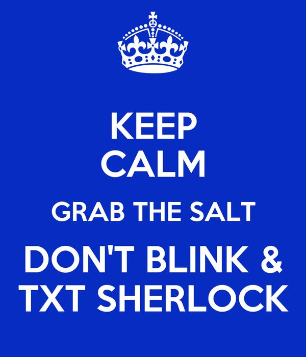 KEEP CALM GRAB THE SALT DON'T BLINK & TXT SHERLOCK