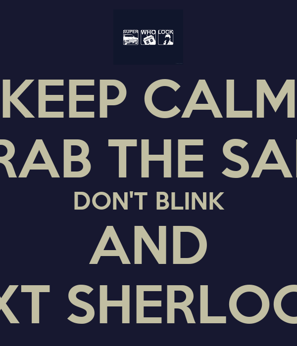 KEEP CALM GRAB THE SALT DON'T BLINK AND TXT SHERLOCK