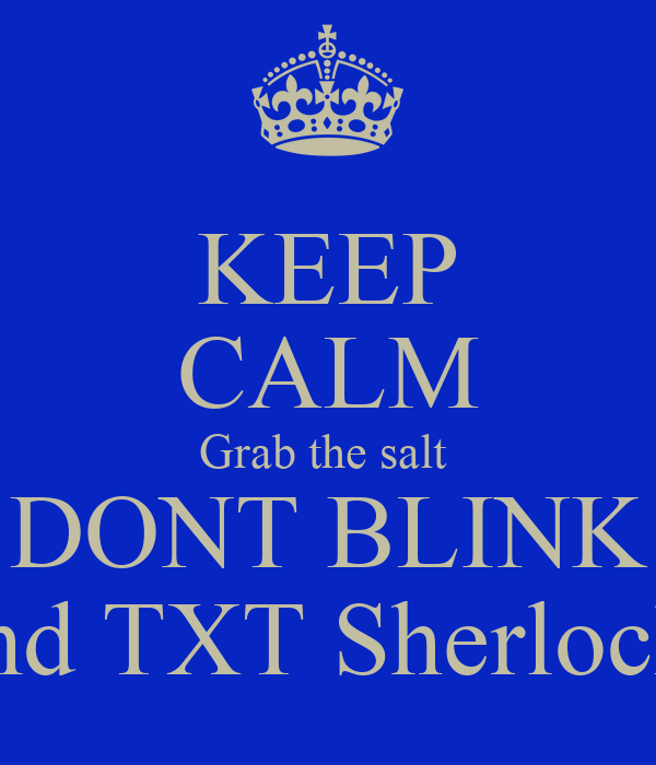 KEEP CALM Grab the salt  DONT BLINK and TXT Sherlock