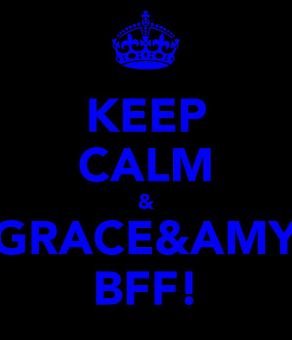 KEEP CALM & GRACE&AMY BFF!