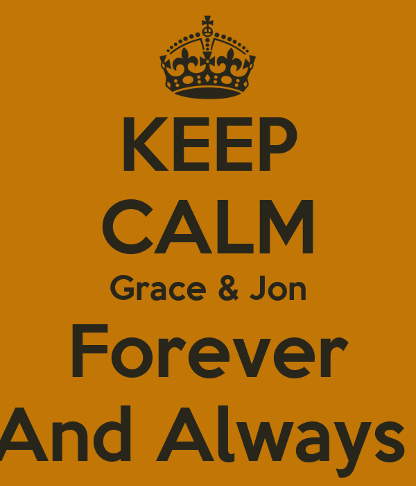 KEEP CALM Grace & Jon Forever And Always