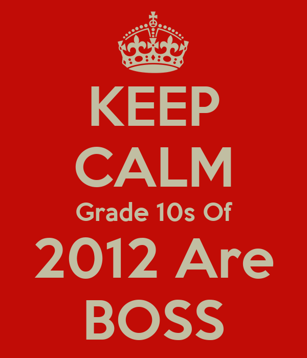 KEEP CALM Grade 10s Of 2012 Are BOSS