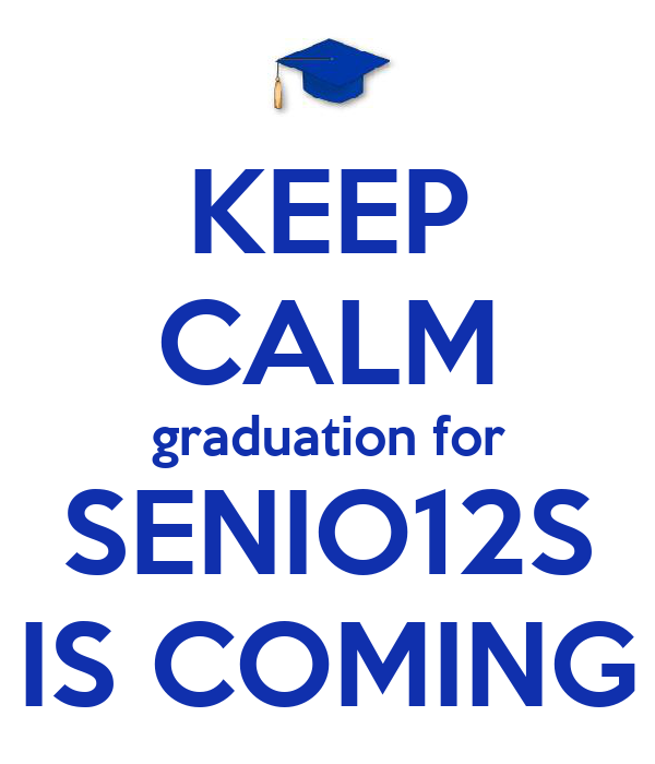 KEEP CALM graduation for SENIO12S IS COMING