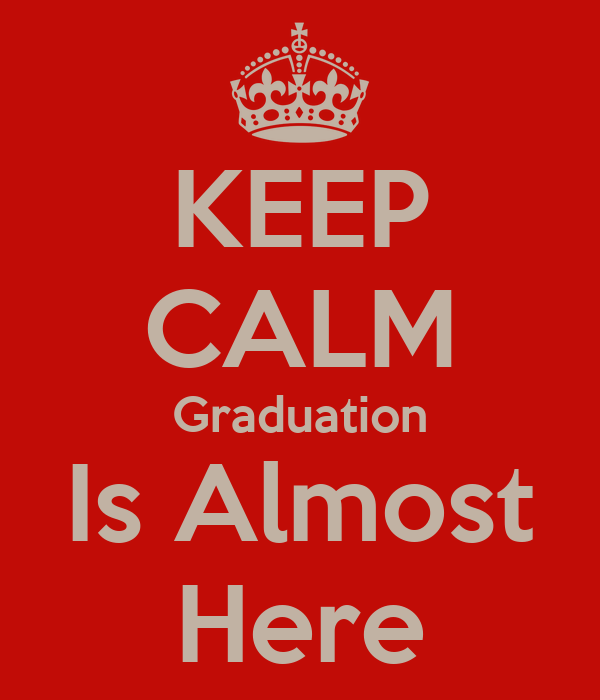 KEEP CALM Graduation Is Almost Here