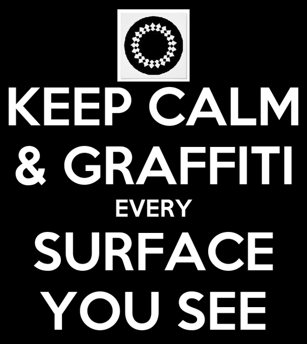 KEEP CALM & GRAFFITI EVERY SURFACE YOU SEE