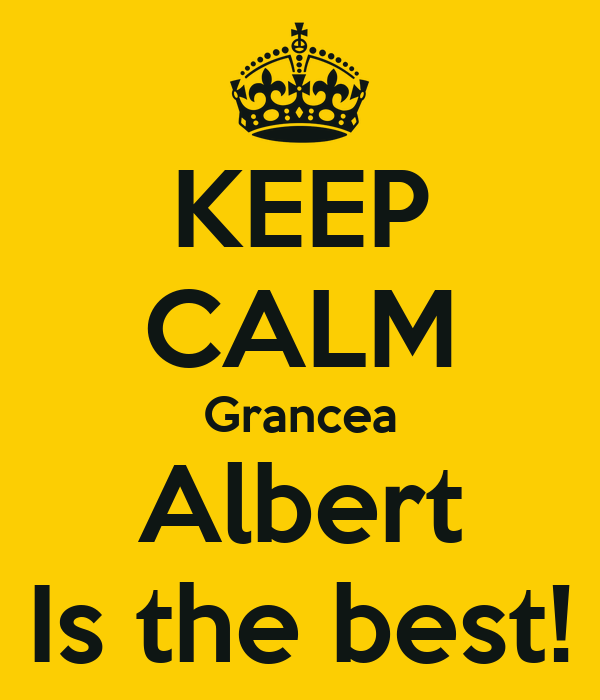 KEEP CALM Grancea Albert Is the best!