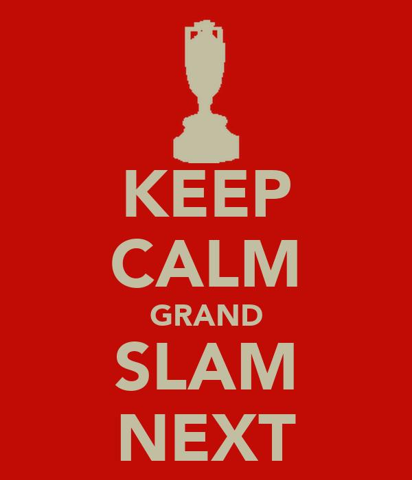 KEEP CALM GRAND SLAM NEXT
