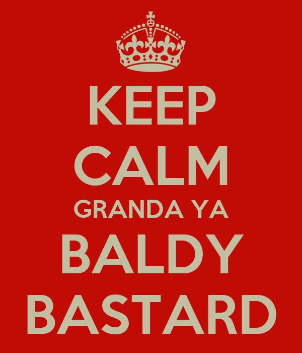 KEEP CALM GRANDA YA BALDY BASTARD
