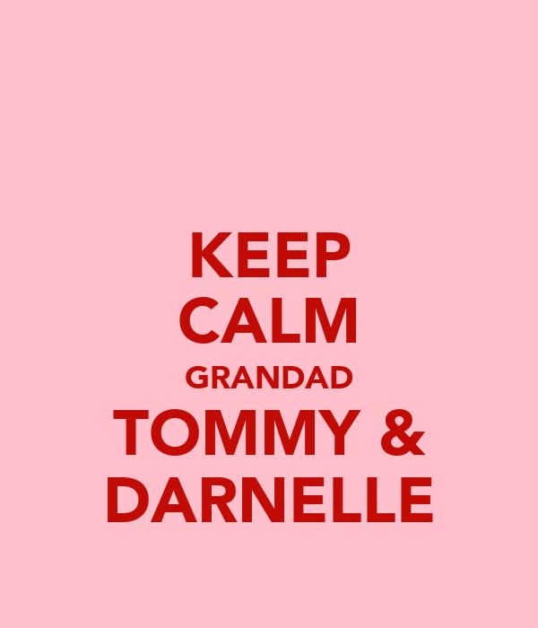 KEEP CALM GRANDAD TOMMY & DARNELLE