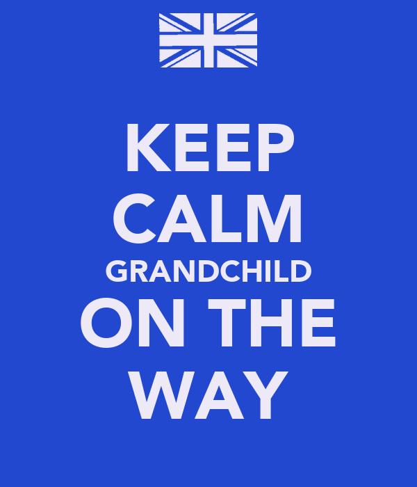 KEEP CALM GRANDCHILD ON THE WAY
