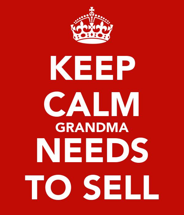 KEEP CALM GRANDMA NEEDS TO SELL