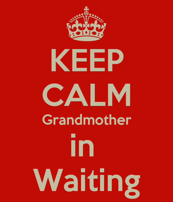 KEEP CALM Grandmother in  Waiting