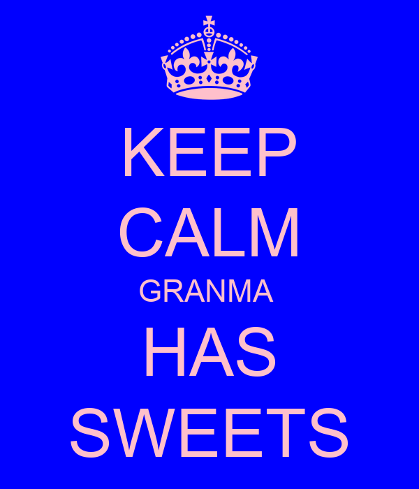 KEEP CALM GRANMA  HAS SWEETS