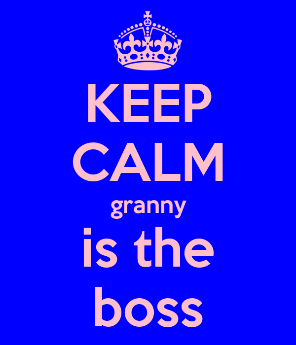 KEEP CALM granny is the boss